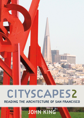 Cityscapes 2: Reading the Architecture of San Francisco - King, John