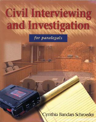 Civil Interviewing and Investigation for Paralegals, 1e - Schroeder, Cynthia Bandry