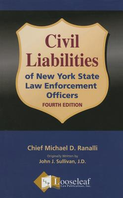 Civil Liabilities of NY State Law Enforcement Officers - 4th Edition - Ranalli, Michael D, and Sullivan, John J