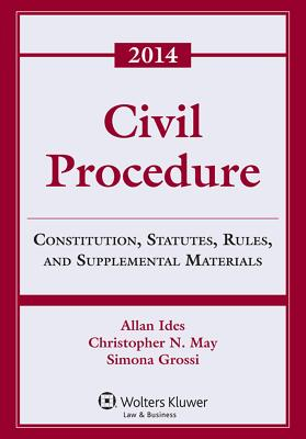 Civil Procedure: Constitution, Statutes, Rules, and Supplemental Materials, 2014 - Ides, and Ides, Allan, and May, Christopher N