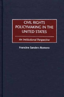 Civil Rights Policymaking in the United States: An Institutional Perspective - Romero, Francine Sanders