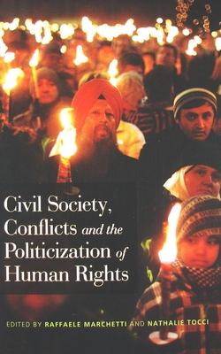 Civil Society, Conflicts and the Politicization of Human Rights - Marchetti, Raffaele (Editor), and Tocci, Nathalie (Editor)