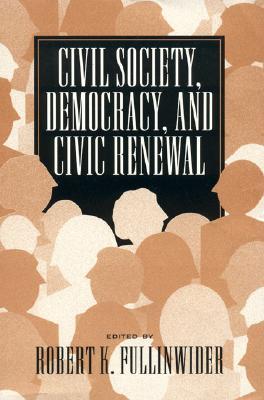 Civil Society, Democracy, and Civic Renewal - Fullinwider, Robert K (Editor)