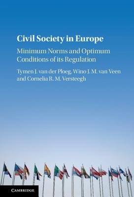 Civil Society in Europe: Minimum Norms and Optimum Conditions of its Regulation - Ploeg, Tymen J. van der, and Veen, Wino J. M. van, and Versteegh, Cornelia R. M.