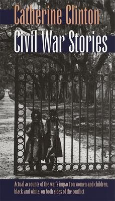 Civil War Stories - Clinton, Catherine, Professor