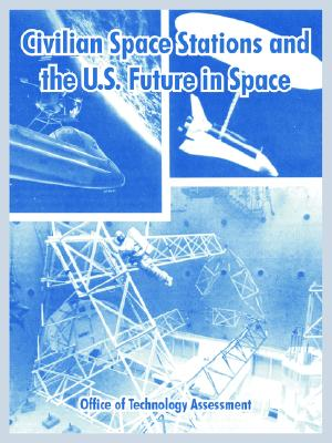 Civilian Space Stations and the U.S. Future in Space - Office of Technology Assessment, Of Technology Assessment
