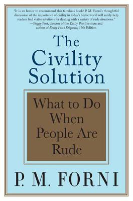 Civility Solution: What to Do When People Are Rude - Forni, P M