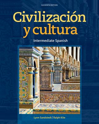 Civilizacion y Cultura: Intermediate Spanish - Sandstedt, Lynn A, and Kite, Ralph