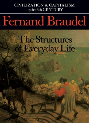Civilization and Capitalism, 15th-18th Century, Vol. I: The Structure of Everyday Life - Braudel, Fernand, Professor, and Reynolds, Sian (Translated by), and Reynold, Si N (Translated by)
