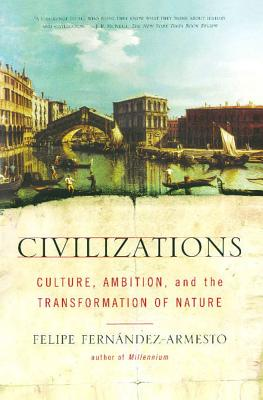 Civilizations: Culture, Ambition, and the Transformation of Nature - Fernandez-Armesto, Felipe