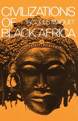 Civilizations of Black Africa - Maquet, Jacques P, and Rayfield, Joan R (Translated by)