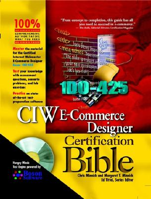 CIW E-Commerce Designer Certification Bible - Minnick, Chris, and Minnick, Margaret T, and Tittel, Ed (Editor)