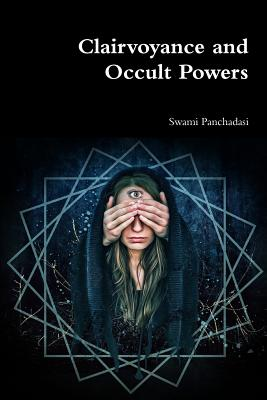 Clairvoyance and Occult Powers - Panchadasi, Swami