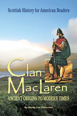 Clan MacLaren: Scottish History for the American Reader - Patterson, Darby