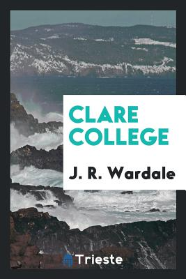 Clare College - Wardale, J R