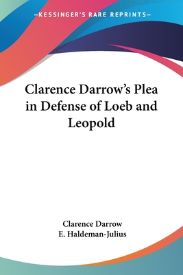 Clarence Darrow's Plea in Defense of Loeb and Leopold - Darrow, Clarence, and Haldeman-Julius, E (Editor)