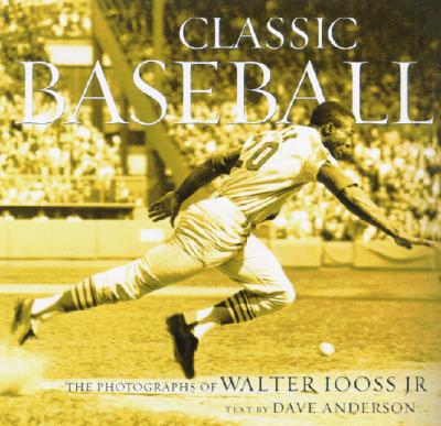 Classic Baseball: The Photographs of Walter Iooss Jr. - Anderson, Dave, and Iooss, Walter (Photographer)