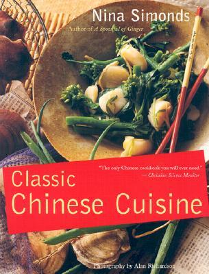 Classic Chinese Cuisine - Simonds, Nina, and Richardson, Alan (Photographer)