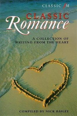 Classic FM Romance: A Collection of Writing from the Heart - Bailey, Nick (Editor)