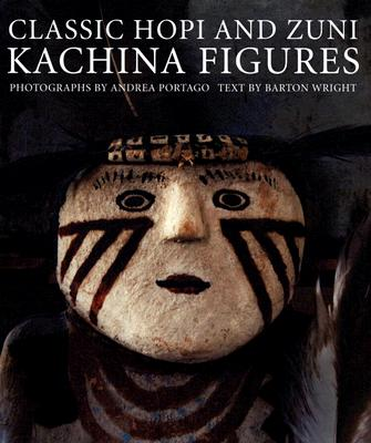 Classic Hopi and Zuni Kachina Figures - Portago, Andrea (Photographer), and Wright, Barton (Text by)