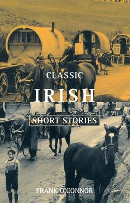 Classic Irish Short Stories - O'Connor, Frank (Editor)
