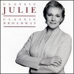 Classic Julie: Classic Broadway - Julie Andrews