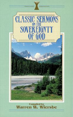 Classic Sermons on the Sovereignty of God - Wiersbe, Warren W, Dr. (Editor)