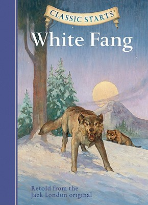 Classic Starts: White Fang - London, Jack, and Olmstead, Kathleen, and Andreasen, Dan