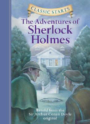 Classic Starts (TM): The Adventures of Sherlock Holmes: Retold from the Sir Arthur Conan Doyle Original - Doyle, Arthur Conan, Sir, and Sasaki, Chris (Retold by), and Corvino, Lucy (Illustrator)