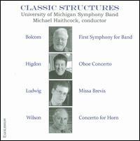Classic Structures - Adam Unsworth (horn); Jason Bergman (cornet); Nancy Ambrose King (oboe); University of Michigan Symphonic Band;...
