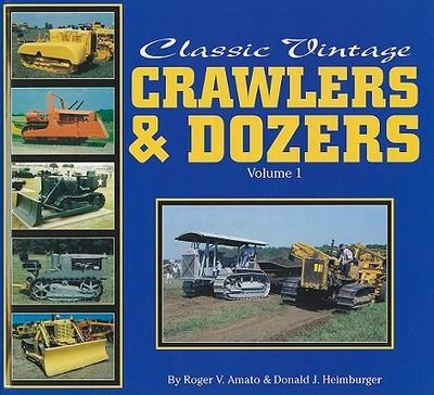 Classic Vintage Crawlers & Dozers: Volume 1 - Amato, Roger V