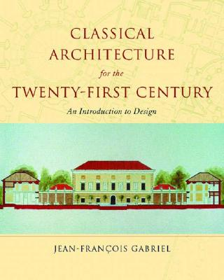 Classical Architecture for the Twenty-First Century: An Introduction to Design - Gabriel, Jean-Francois