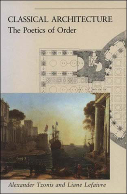 Classical Architecture: The Poetics of Order - Tzonis, Alexander, and Lefaivre, Liane