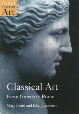 Classical Art: From Greece to Rome - Beard, Mary (Editor), and Henderson, John