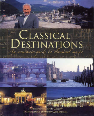 Classical Destinations: An Armchair Guide to Classical Music - McDougall, Wendy (Photographer)