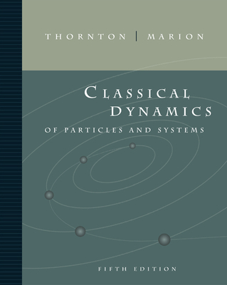 Classical Dynamics of Particles and Systems - Thornton, Stephen T