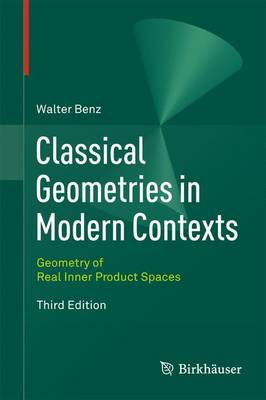 Classical Geometries in Modern Contexts: Geometry of Real Inner Product Spaces Third Edition - Benz, Walter