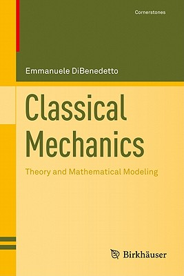 Classical Mechanics: Theory and Mathematical Modeling - DiBenedetto, Emmanuele