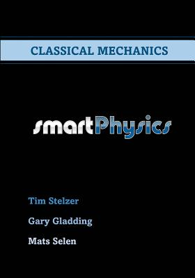 Classical Mechanics - Gladding, Gary, Professor, and Selen, Mats, Professor, and Steltzer, Tim