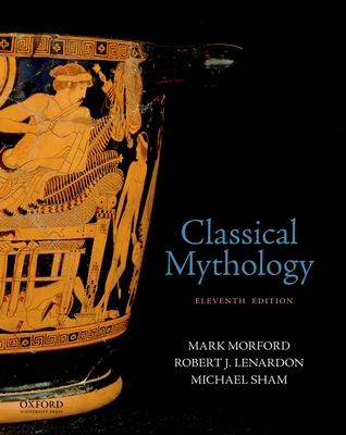 Classical Mythology - Morford, Mark, and Lenardon, Robert J, and Sham, Michael