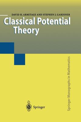Classical Potential Theory - Armitage, David H., and Gardiner, Stephen J.