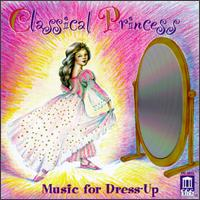 Classical Princess: Music for Dress-Up - Andres Cardenes (violin); English Chamber Orchestra (chamber ensemble); Jeffrey Solow (cello); Mona Golabek (piano);...