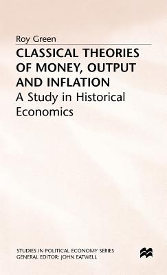 Classical Theories of Money, Output and Inflation: A Study in Historical Economics - Green, Roy