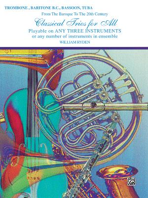 Classical Trios for All (from the Baroque to the 20th Century): Trombone, Baritone B.C., Bassoon, Tuba - Ryden, William