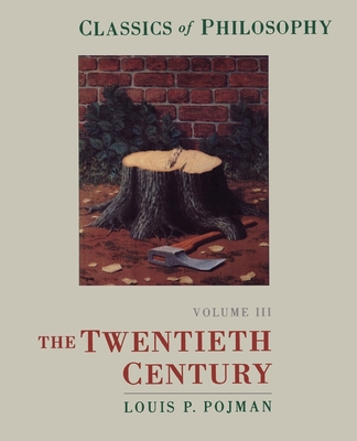 Classics of Philosophy: Volume III: The Twentieth Century - Pojman, Louis P, Dr. (Editor)
