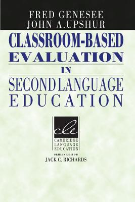 Classroom-Based Evaluation in Second Language Education - Genesee, Fred, and Upshur, John A