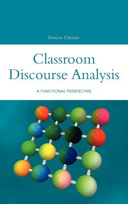 Classroom Discourse Analysis: A Functional Perspective - Christie, Frances