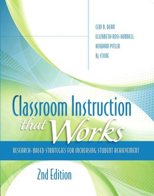 Classroom Instruction that Works: Research-Based Strategies for Increasing Student Achievement - Dean, Ceri B., and Hubbell, Elizabeth Ross, and Pitler, Howard