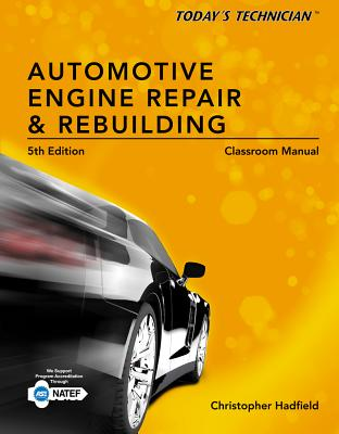 Classroom Manual for Automotive Engine Repair and Rebuilding - Hadfield, Chris