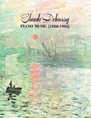 Claude Debussy Piano Music 1888-1905 - Debussy, Claude